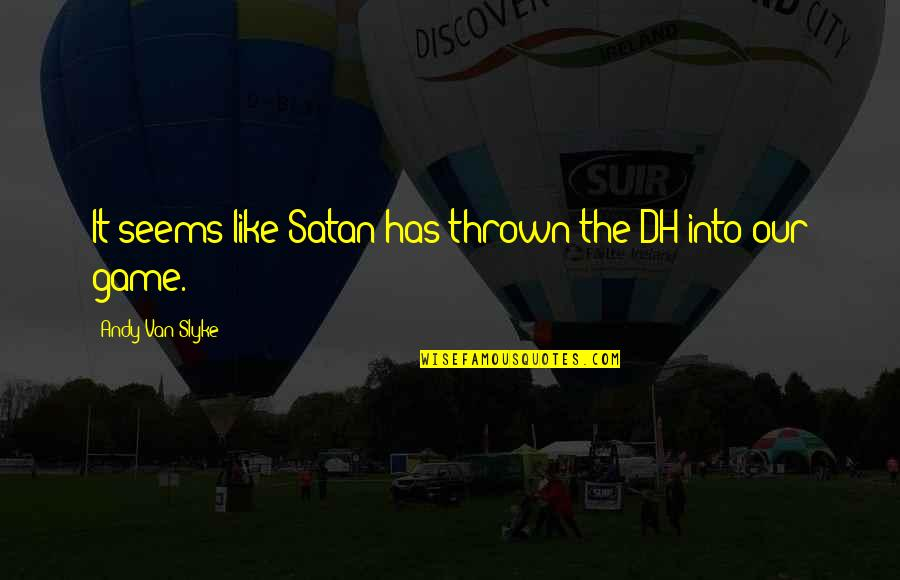 The Dh Quotes By Andy Van Slyke: It seems like Satan has thrown the DH