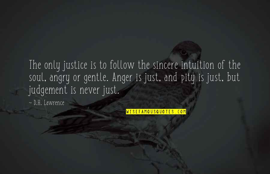 The Dh Quotes By D.H. Lawrence: The only justice is to follow the sincere