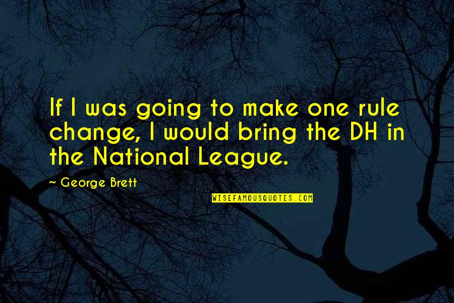 The Dh Quotes By George Brett: If I was going to make one rule