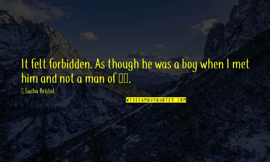 The Dh Quotes By Sasha Bristol: It felt forbidden. As though he was a