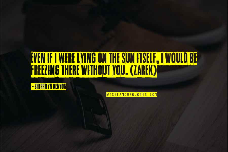 The Dh Quotes By Sherrilyn Kenyon: Even if I were lying on the sun