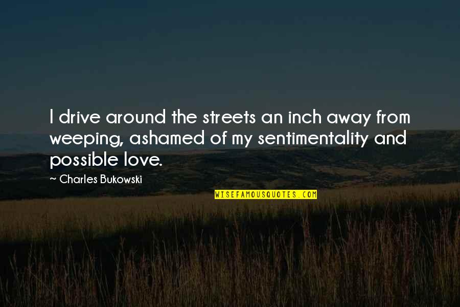 The Digital Era Quotes By Charles Bukowski: I drive around the streets an inch away