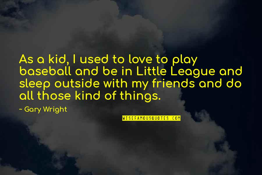 The Digital Era Quotes By Gary Wright: As a kid, I used to love to