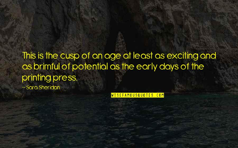 The Digital Era Quotes By Sara Sheridan: This is the cusp of an age at
