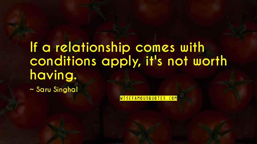 The Digital Era Quotes By Saru Singhal: If a relationship comes with conditions apply, it's