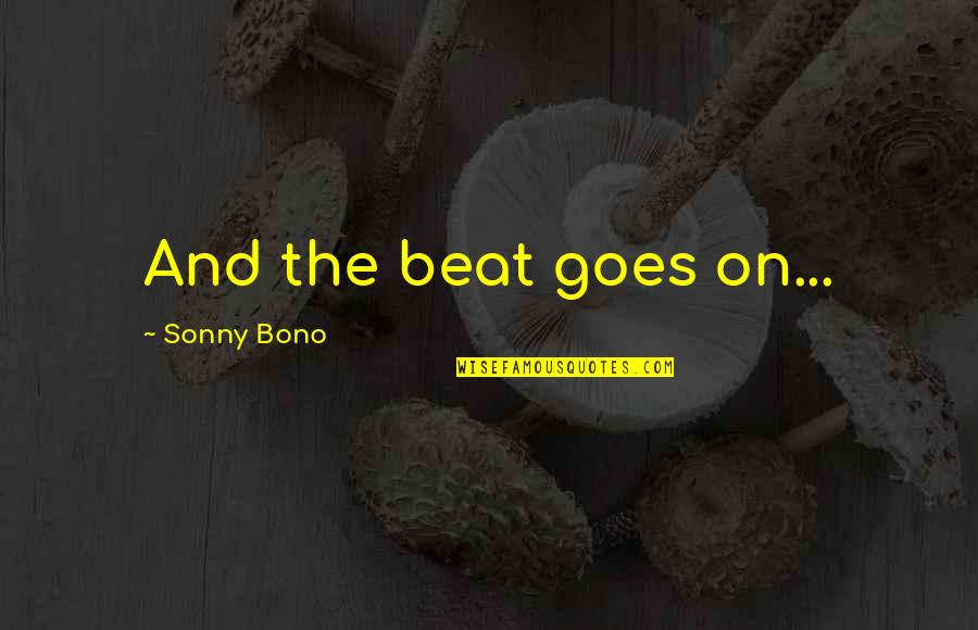 The Digital Era Quotes By Sonny Bono: And the beat goes on...