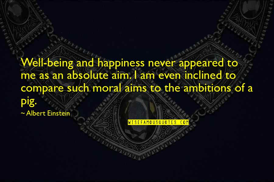 The Discoverers Quotes By Albert Einstein: Well-being and happiness never appeared to me as