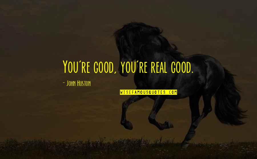 The Discoverers Quotes By John Huston: You're good, you're real good.