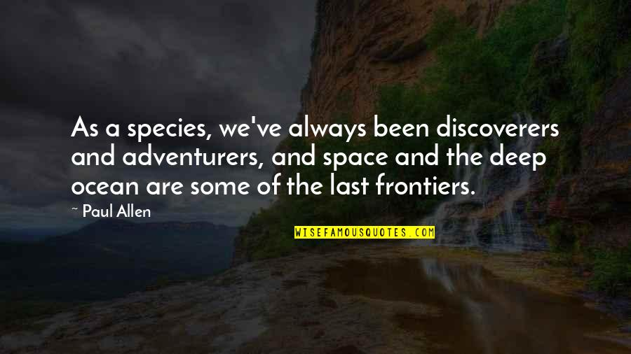The Discoverers Quotes By Paul Allen: As a species, we've always been discoverers and