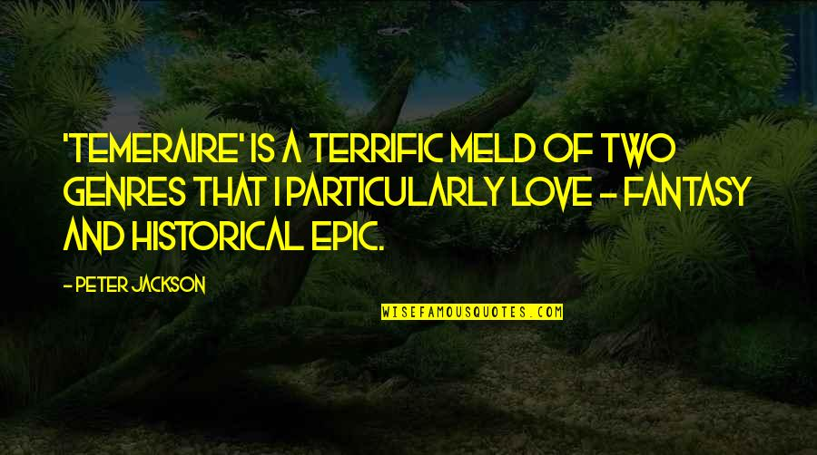 The Discoverers Quotes By Peter Jackson: 'Temeraire' is a terrific meld of two genres