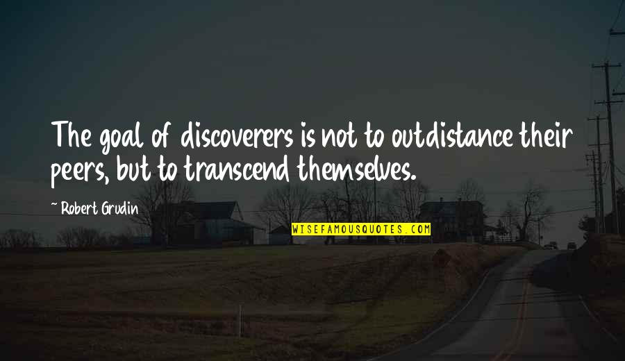 The Discoverers Quotes By Robert Grudin: The goal of discoverers is not to outdistance