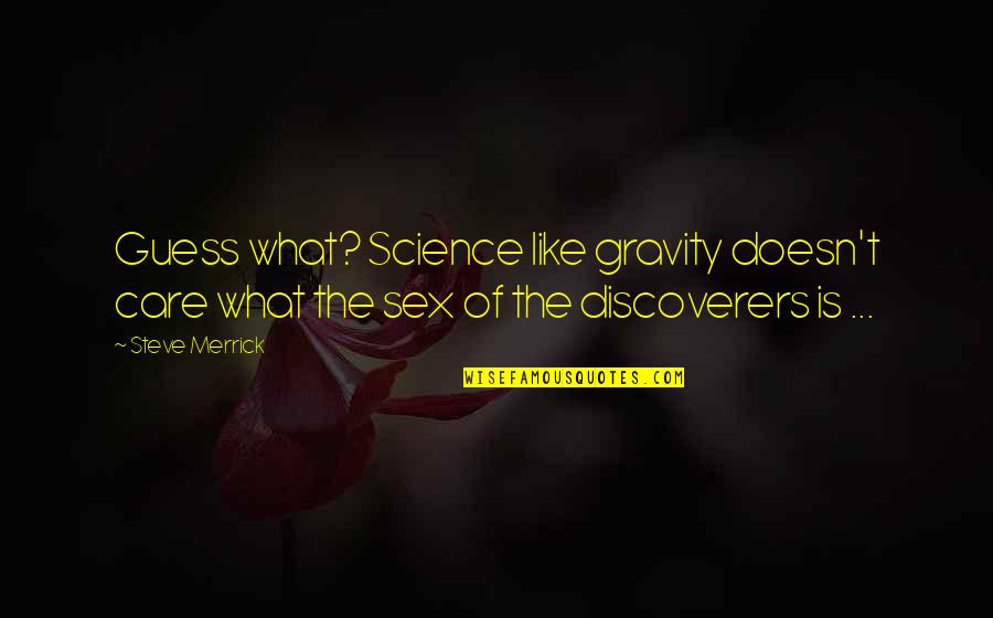 The Discoverers Quotes By Steve Merrick: Guess what? Science like gravity doesn't care what