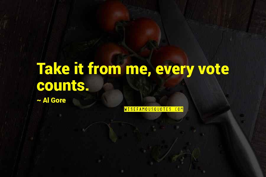 The Doors Love Song Quotes By Al Gore: Take it from me, every vote counts.