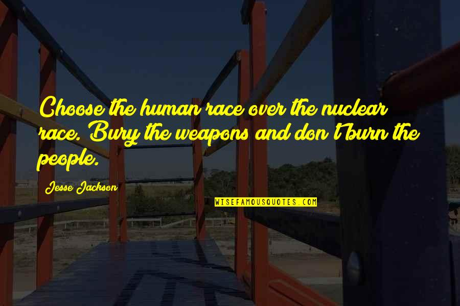 The Doors Love Song Quotes By Jesse Jackson: Choose the human race over the nuclear race.