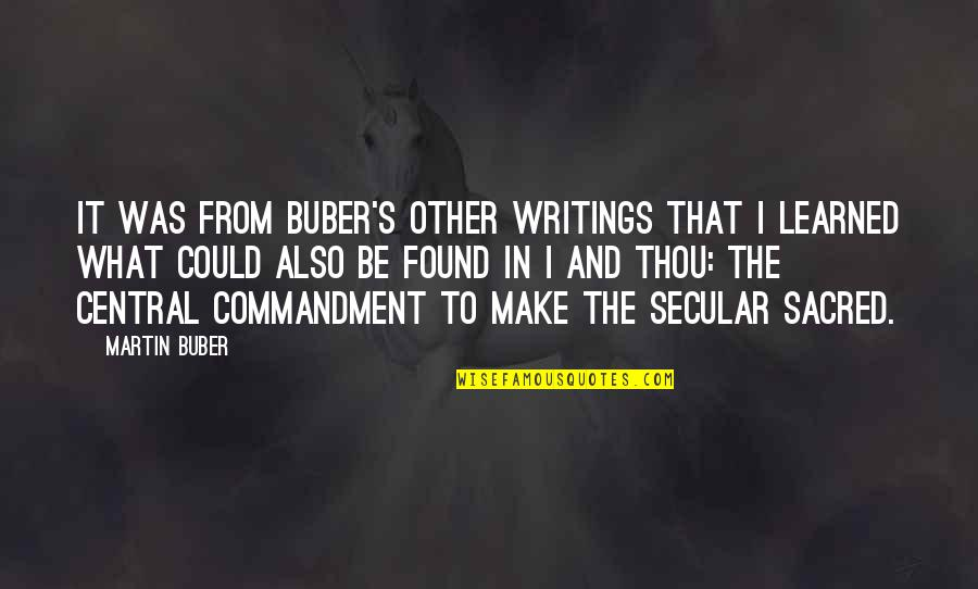 The Doors Love Song Quotes By Martin Buber: It was from Buber's other writings that I