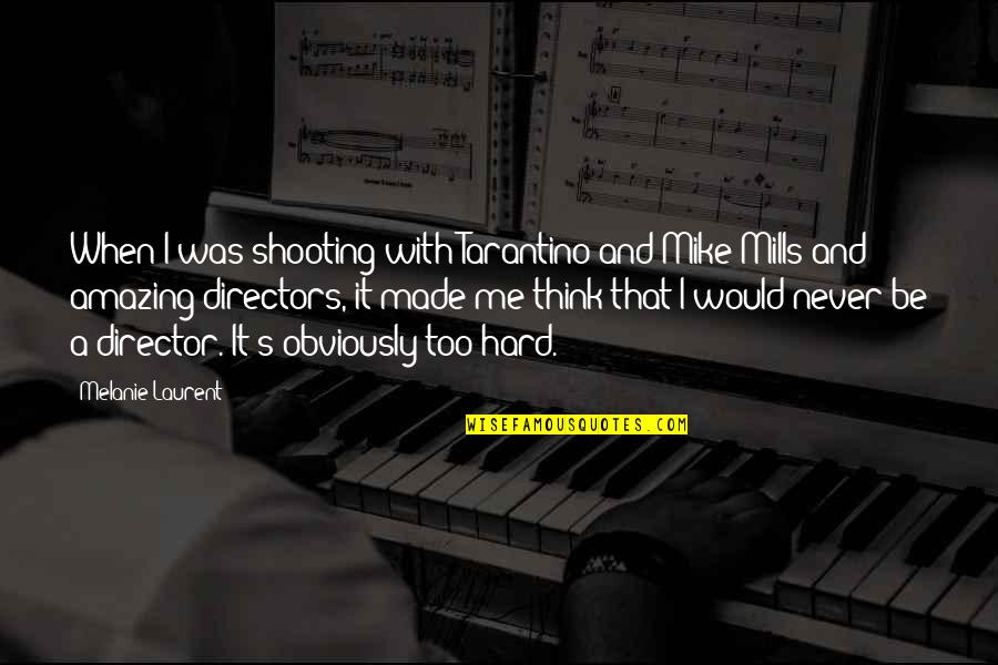The Doors Love Song Quotes By Melanie Laurent: When I was shooting with Tarantino and Mike