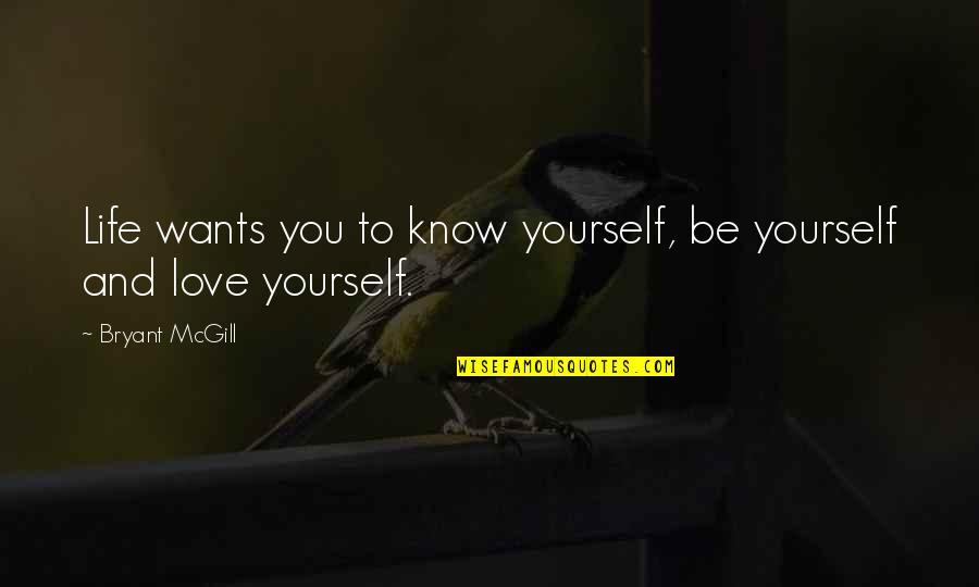 The Doors Of Perception Quotes By Bryant McGill: Life wants you to know yourself, be yourself