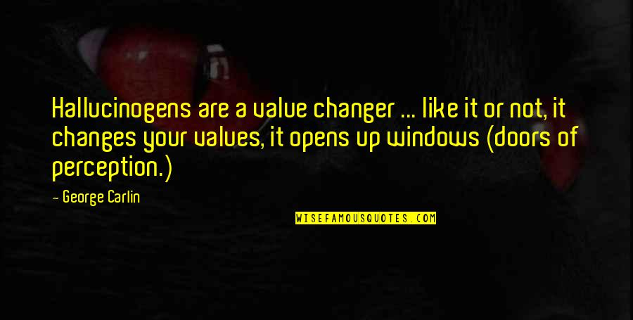 The Doors Of Perception Quotes By George Carlin: Hallucinogens are a value changer ... like it