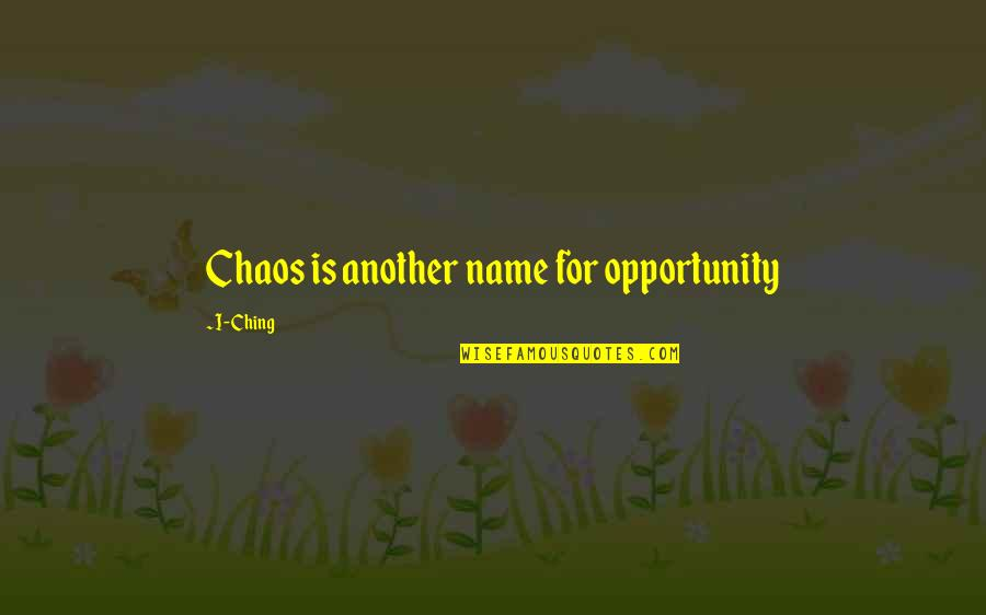 The Doors Of Perception Quotes By I-Ching: Chaos is another name for opportunity