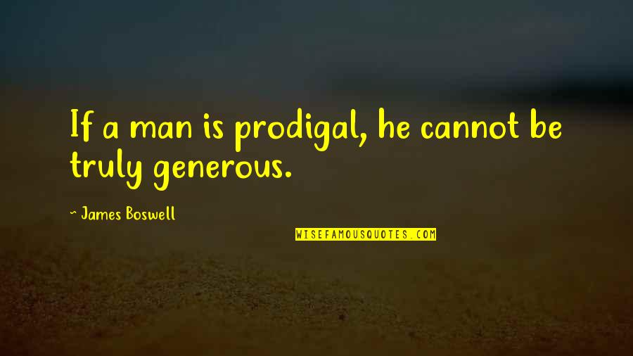 The Doors Of Perception Quotes By James Boswell: If a man is prodigal, he cannot be