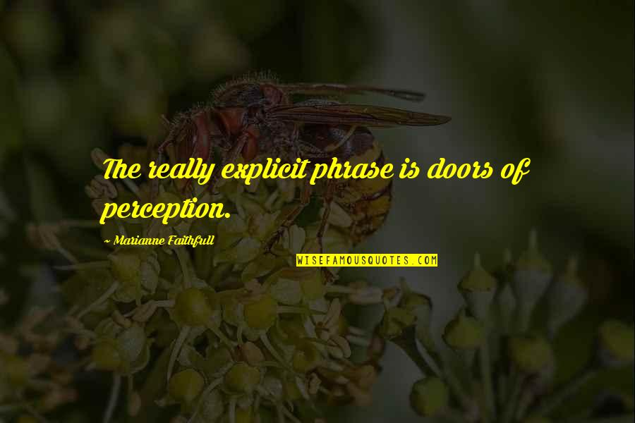 The Doors Of Perception Quotes By Marianne Faithfull: The really explicit phrase is doors of perception.