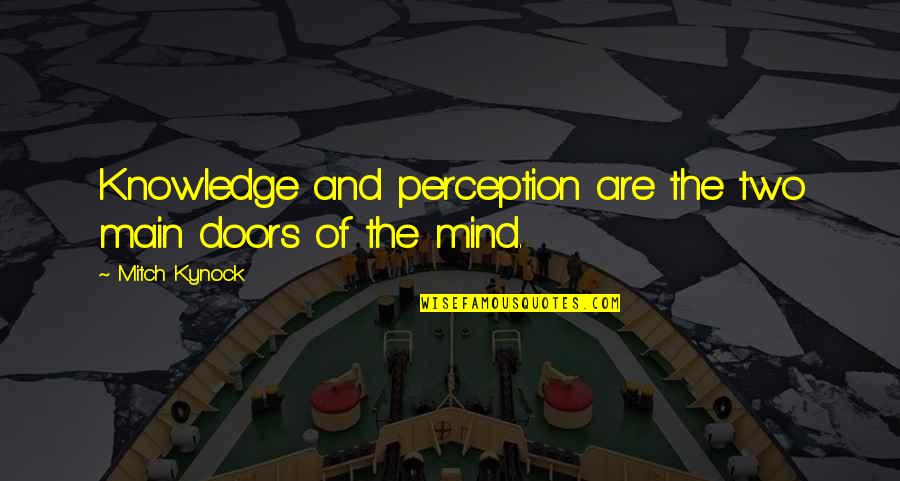 The Doors Of Perception Quotes By Mitch Kynock: Knowledge and perception are the two main doors