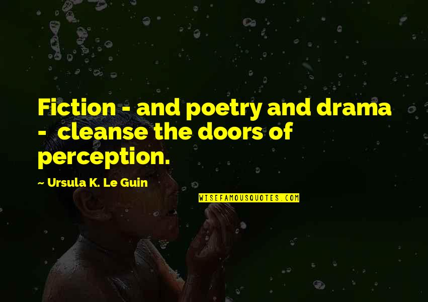 The Doors Of Perception Quotes By Ursula K. Le Guin: Fiction - and poetry and drama - cleanse