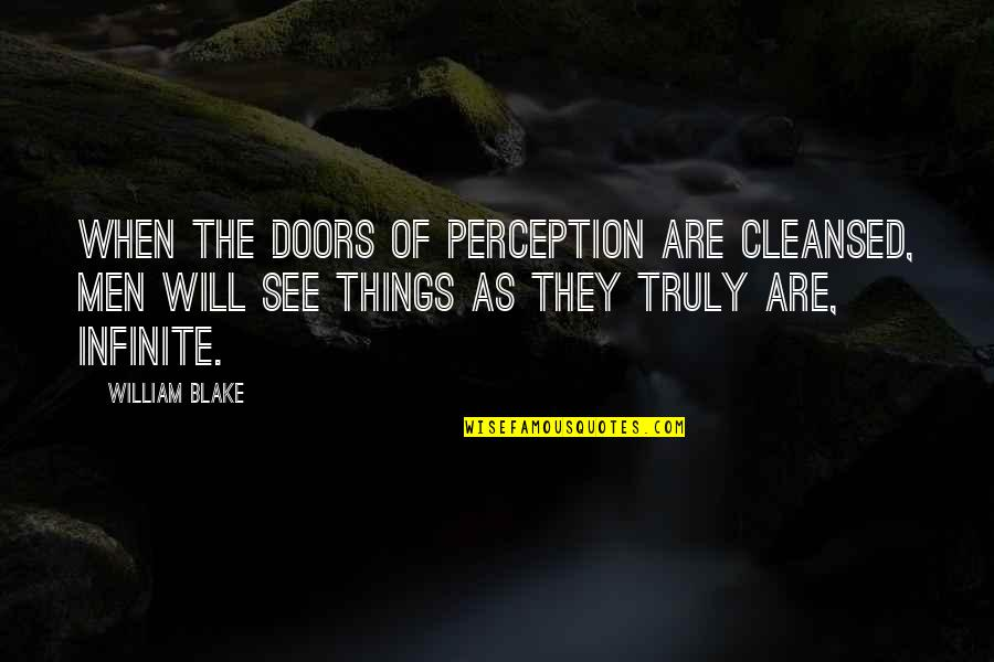 The Doors Of Perception Quotes By William Blake: When the doors of perception are cleansed, men