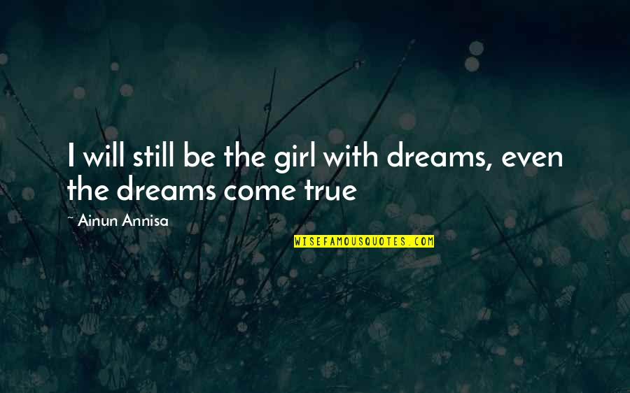The Dream Girl Quotes By Ainun Annisa: I will still be the girl with dreams,