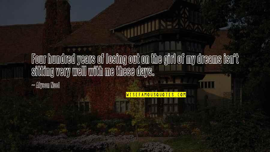 The Dream Girl Quotes By Alyson Noel: Four hundred years of losing out on the
