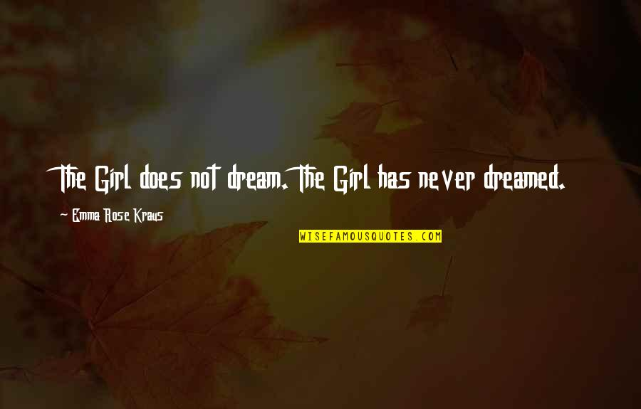 The Dream Girl Quotes By Emma Rose Kraus: The Girl does not dream. The Girl has