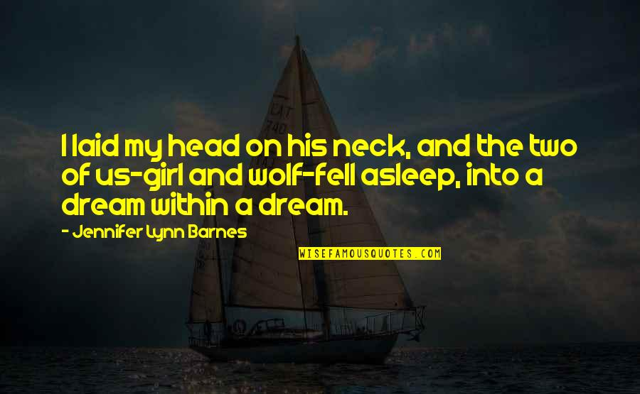 The Dream Girl Quotes By Jennifer Lynn Barnes: I laid my head on his neck, and