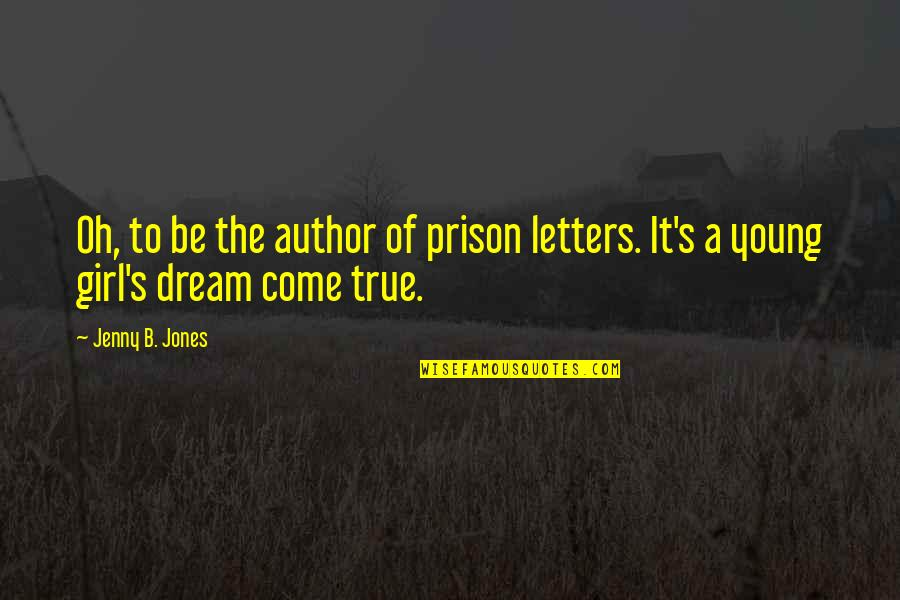 The Dream Girl Quotes By Jenny B. Jones: Oh, to be the author of prison letters.