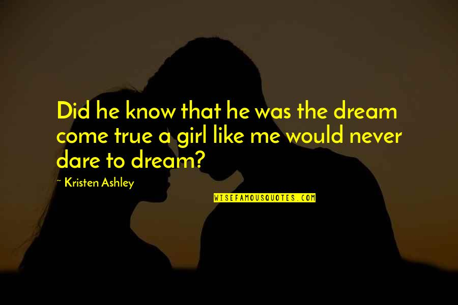 The Dream Girl Quotes By Kristen Ashley: Did he know that he was the dream
