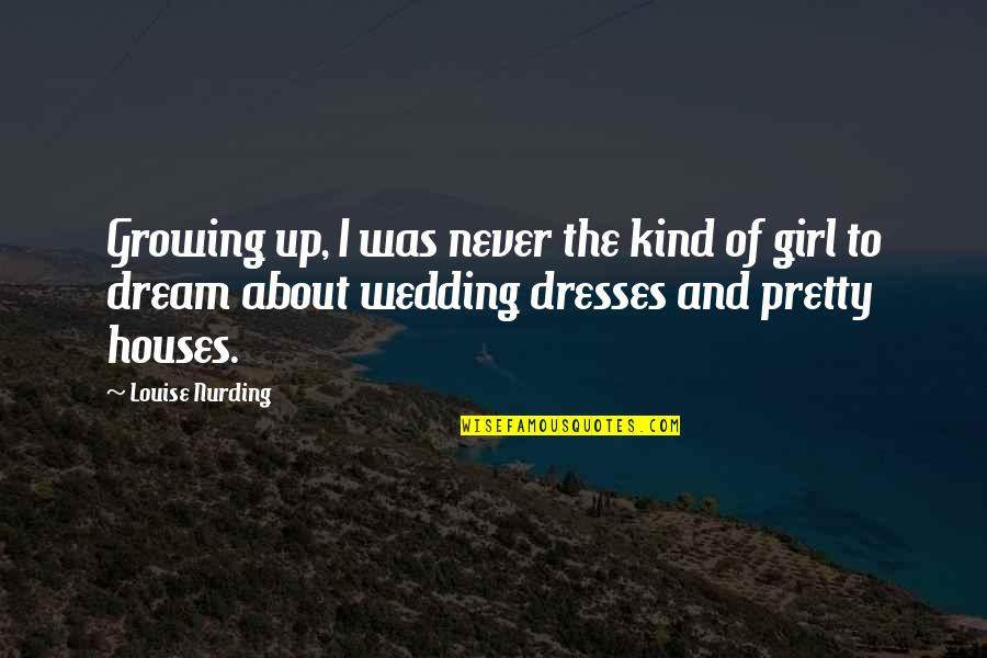 The Dream Girl Quotes By Louise Nurding: Growing up, I was never the kind of