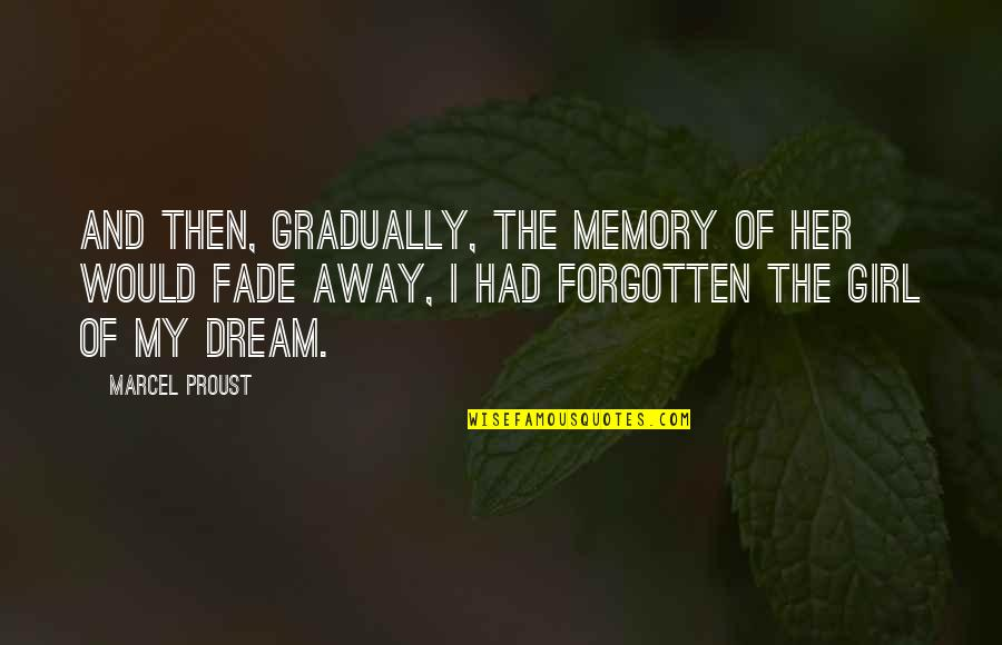 The Dream Girl Quotes By Marcel Proust: And then, gradually, the memory of her would