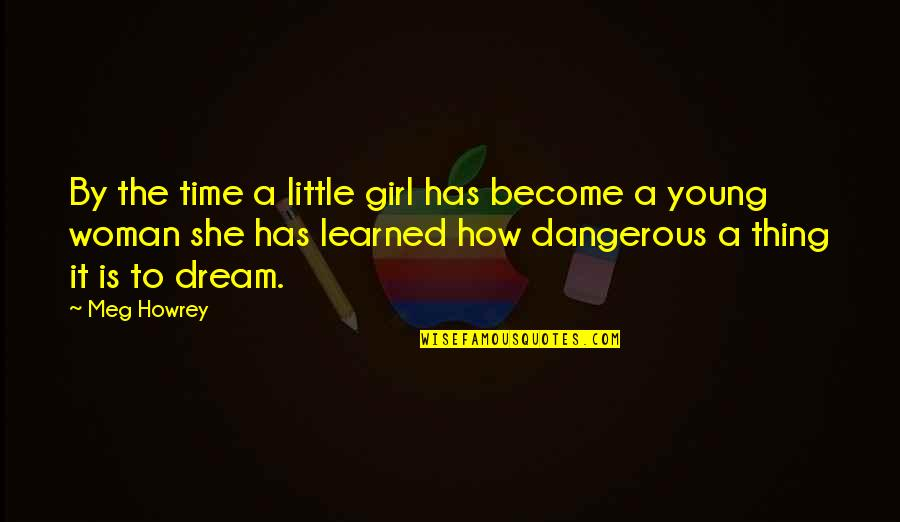 The Dream Girl Quotes By Meg Howrey: By the time a little girl has become