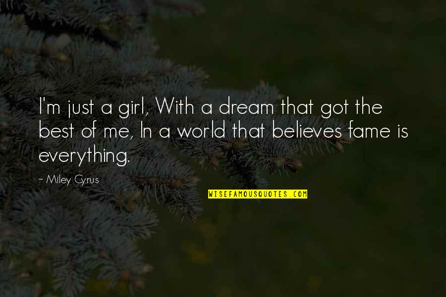 The Dream Girl Quotes By Miley Cyrus: I'm just a girl, With a dream that