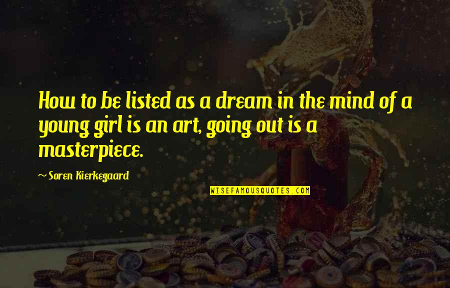 The Dream Girl Quotes By Soren Kierkegaard: How to be listed as a dream in