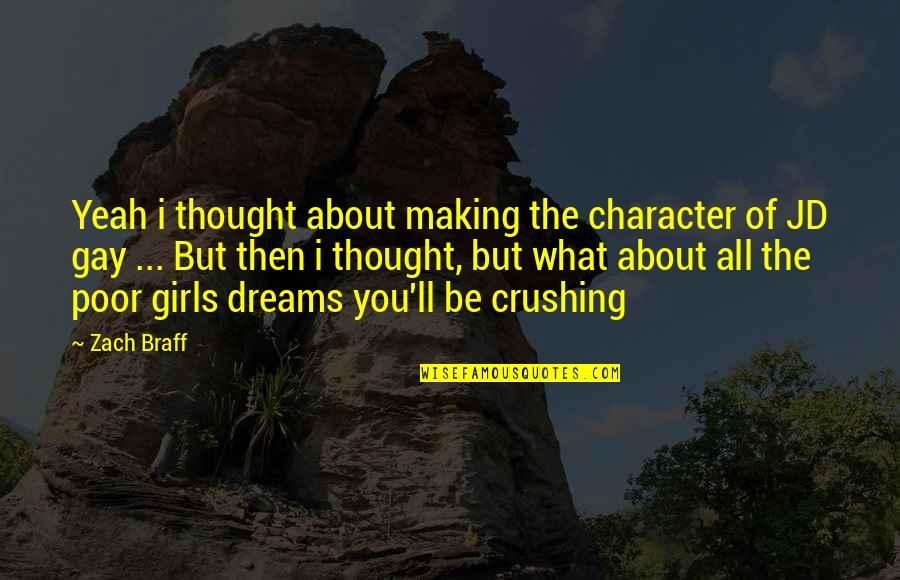 The Dream Girl Quotes By Zach Braff: Yeah i thought about making the character of