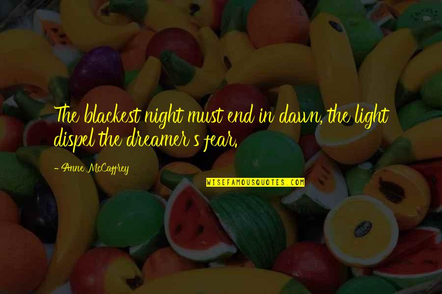 The Dreamer Quotes By Anne McCaffrey: The blackest night must end in dawn, the