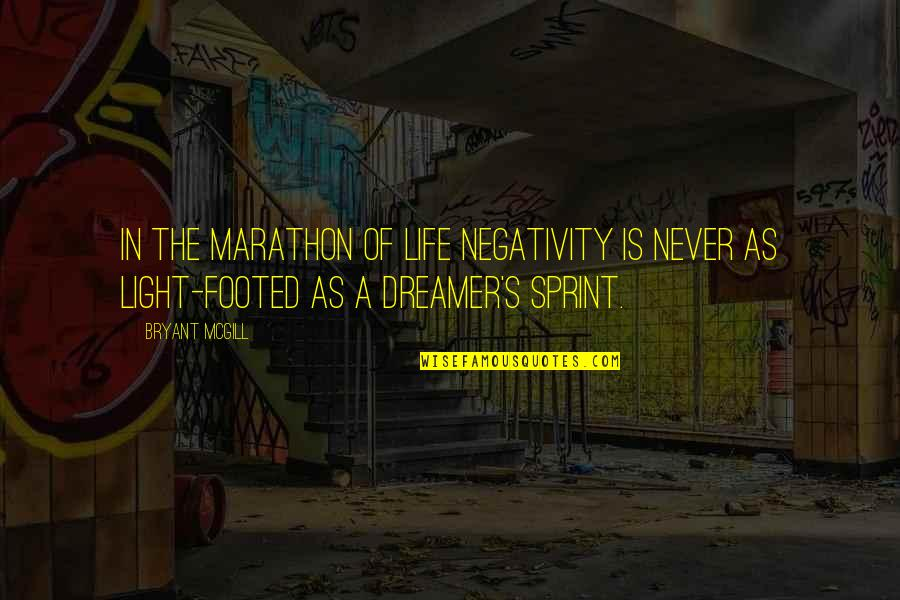 The Dreamer Quotes By Bryant McGill: In the marathon of life negativity is never