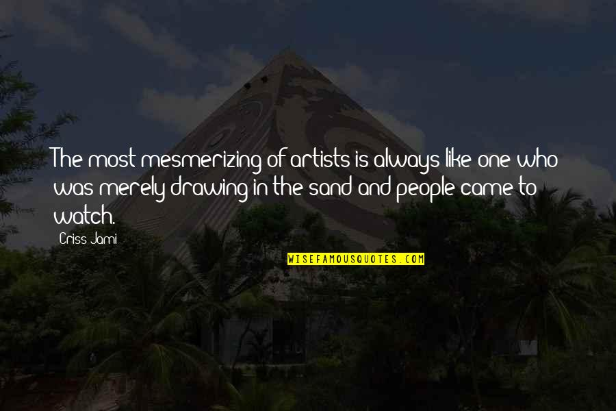 The Dreamer Quotes By Criss Jami: The most mesmerizing of artists is always like