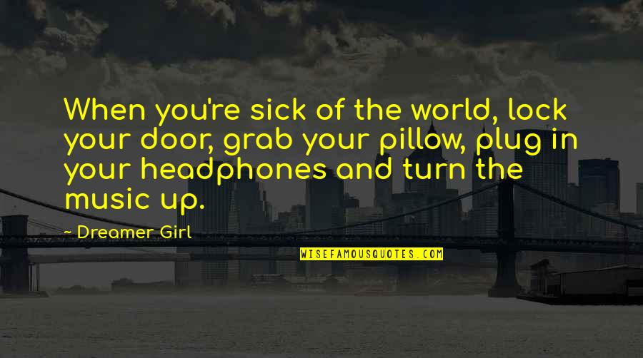 The Dreamer Quotes By Dreamer Girl: When you're sick of the world, lock your