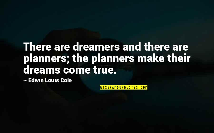 The Dreamer Quotes By Edwin Louis Cole: There are dreamers and there are planners; the