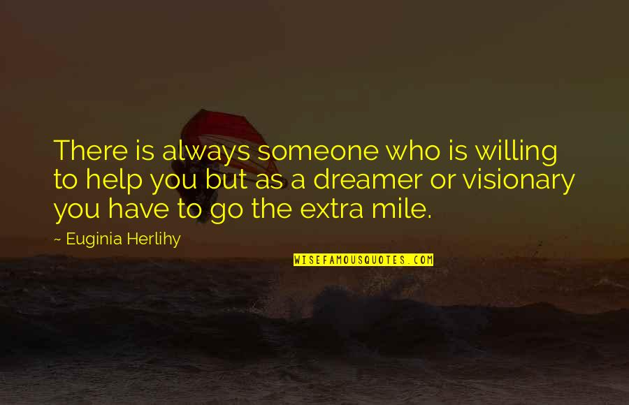 The Dreamer Quotes By Euginia Herlihy: There is always someone who is willing to