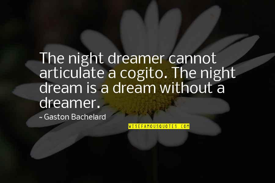 The Dreamer Quotes By Gaston Bachelard: The night dreamer cannot articulate a cogito. The