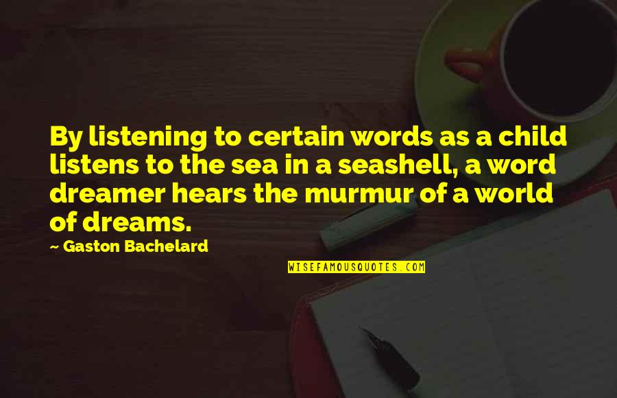 The Dreamer Quotes By Gaston Bachelard: By listening to certain words as a child