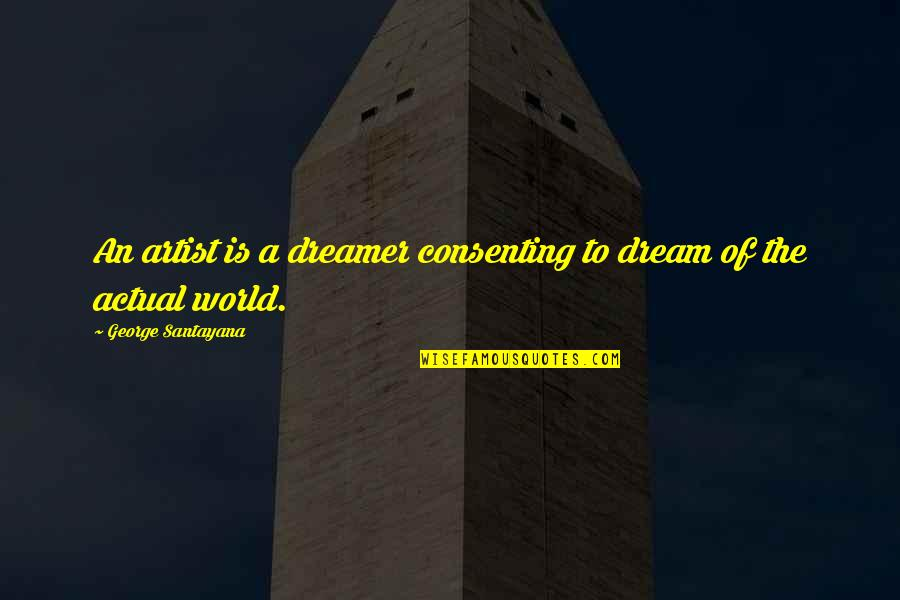 The Dreamer Quotes By George Santayana: An artist is a dreamer consenting to dream