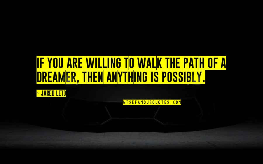 The Dreamer Quotes By Jared Leto: If you are willing to walk the path
